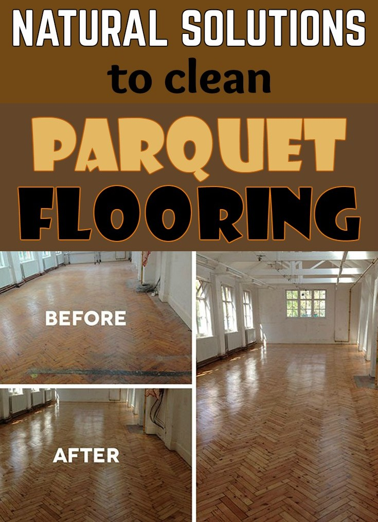Natural Solutions To Clean Parquet Flooring Cleaning